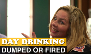 Dumped or Fired - Day Drinking